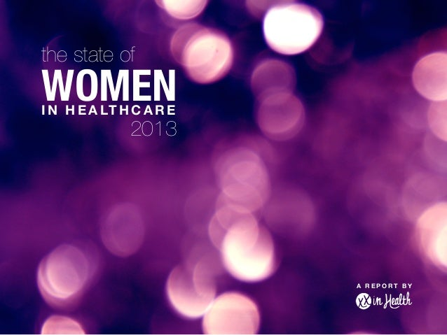 the state of WOMENIN HEALTHCARE 2013 A R E P O R T B Y