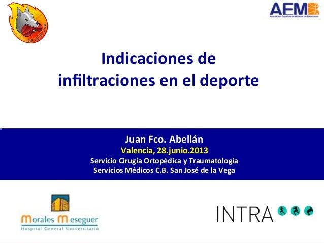 Indicaciones*para*infiltraciones* Indicaciones*de* infiltraciones*en*el*deporte* Juan*Fco.*Abellán* Valencia,*28.junio.2013*...