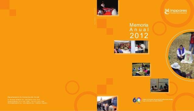 Impreso: Talleres/INPPARES Diseño: pub. INPPARES/hamer  Memoria Anual  2012  Departamento de Comunicación Social Av. Giuse...