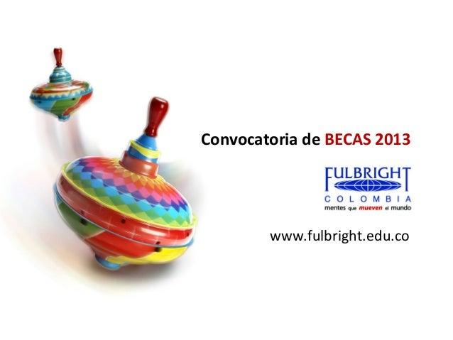Convocatoria de BECAS 2013        www.fulbright.edu.co