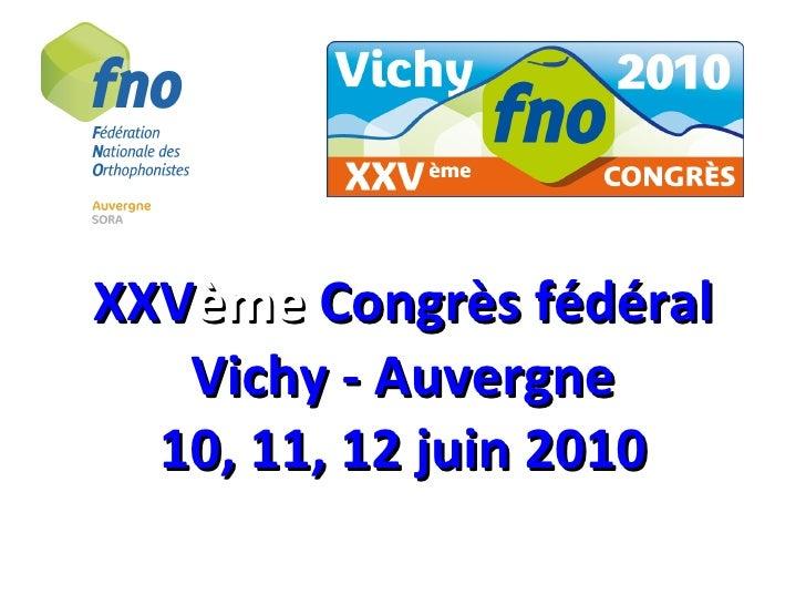 XXV ème  Congrès fédéral Vichy - Auvergne 10, 11, 12 juin 2010