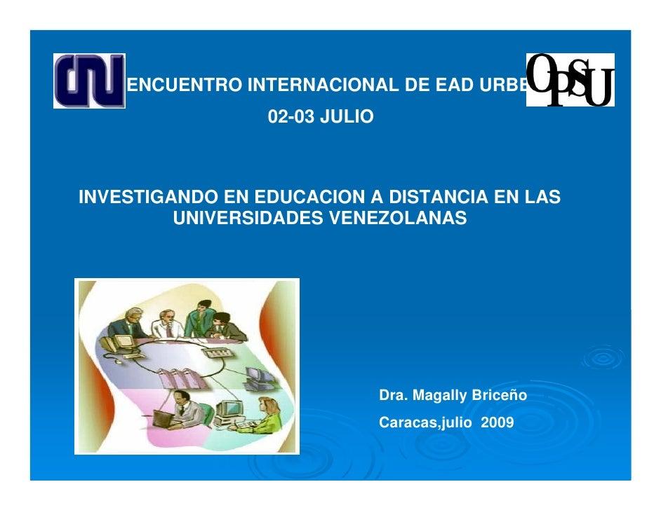 I ENCUENTRO INTERNACIONAL DE EAD URBE                  02-03 JULIO    INVESTIGANDO EN EDUCACION A DISTANCIA EN LAS        ...