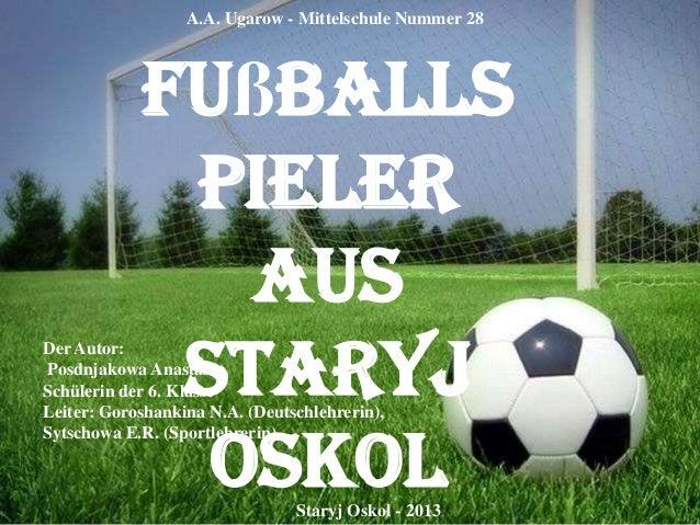 A.A. Ugarow - Mittelschule Nummer 28  Fußballs pieler aus Staryj Oskol  Der Autor: Posdnjakowa Anastasia, Schülerin der 6....