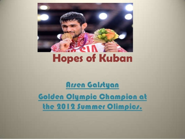 Hopes of Kuban Arsen Galstyan Golden Olympic Champion at the 2012 Summer Olimpics.