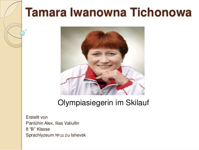 "Tamara Iwanowna Tichonowa  Olympiasiegerin im Skilauf Erstellt von Pantühin Alex, Ilias Valiullin 8 ""B"" Klasse Sprachlyzeu..."