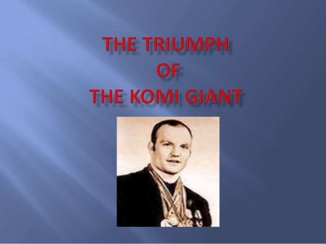 The triumph of the Komi giant
