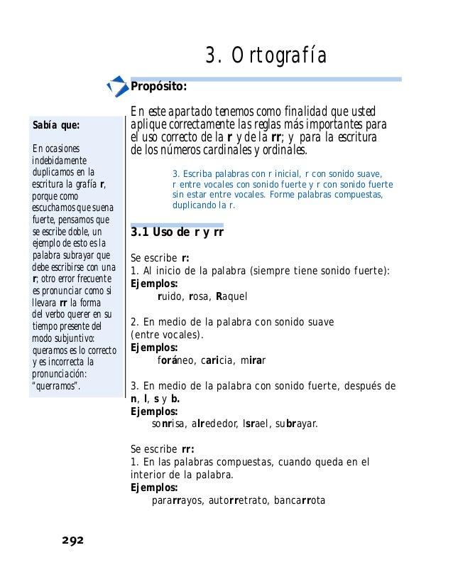 292 3. Ortografía Propósito: En este apartado tenemos como finalidad que usted aplique correctamente las reglas más import...