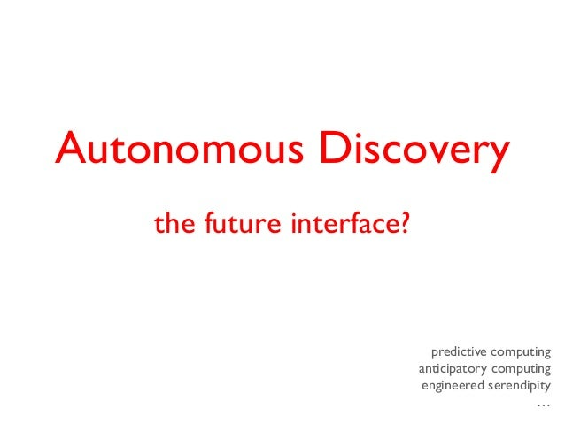 Autonomous Discovery: The New Interface?