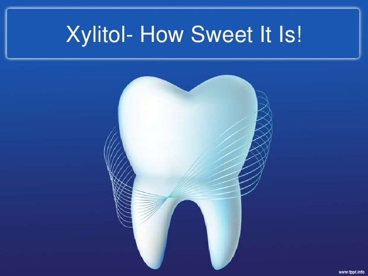 Xylitol  how sweet it is!