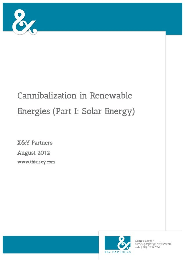 Cannibalization in RenewableEnergies (Part I: Solar Energy)X&Y PartnersAugust 2012www.thisisxy.com                        ...