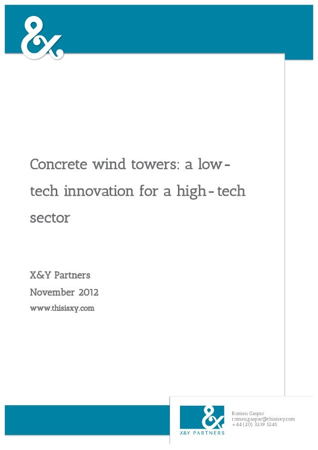 Concrete wind towers: a low-tech innovation for a high- techsectorX&Y PartnersNovember 2012www.thisisxy.com               ...