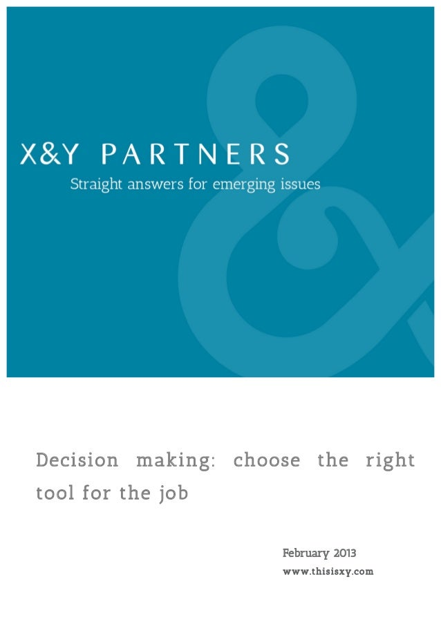 Decision making: choose the righttool for the job                     February 2013                     www .t hi s i sxy ...