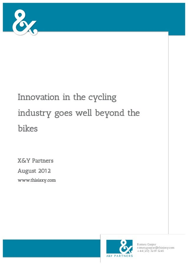 Innovation in the cyclingindustry goes well beyond thebikesX&Y PartnersAugust 2012www.thisisxy.com                        ...