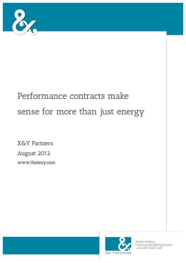 Performance contracts makesense for more than just energyX&Y PartnersAugust 2012www.thisisxy.com                          ...
