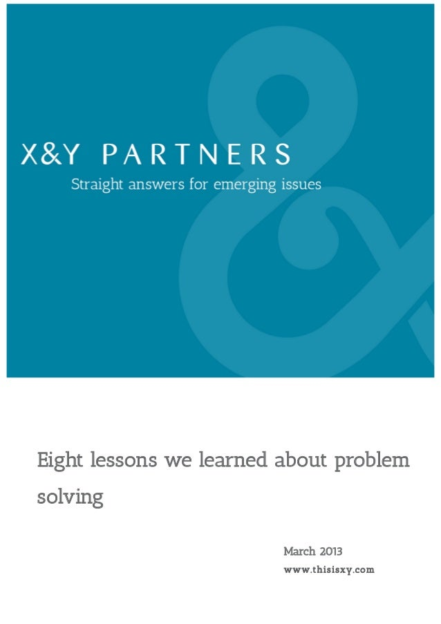 Eight lessons we learned about problemsolving                         March 2013                         www .t hi s i sxy...