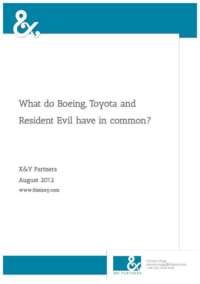 What do Boeing, Toyota andResident Evil have in common?X&Y PartnersAugust 2012www.thisisxy.com                            ...
