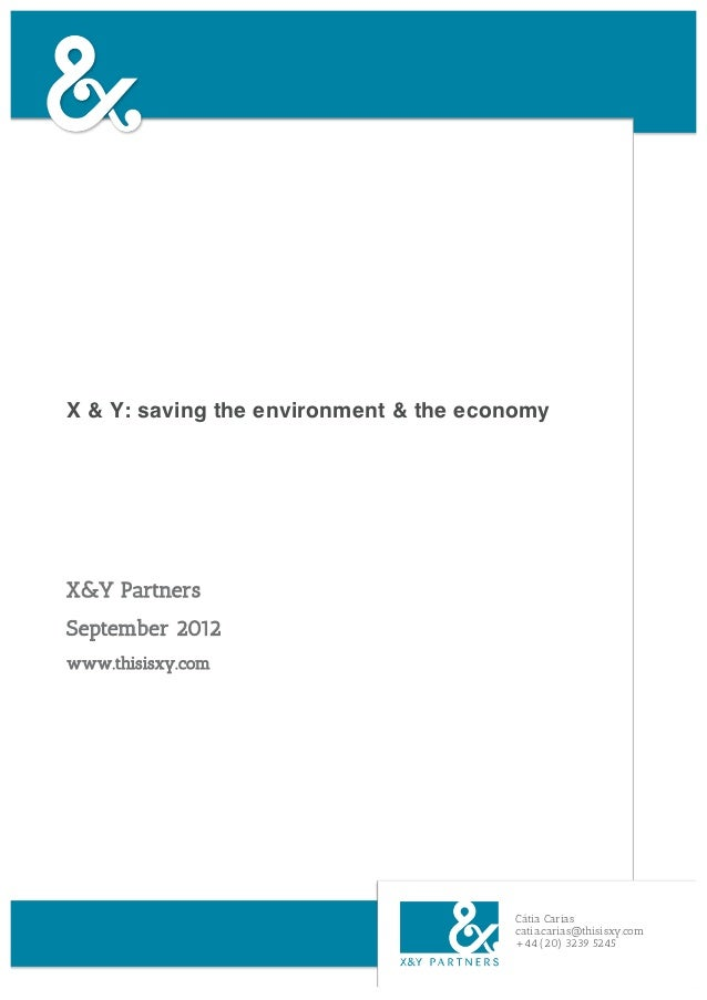 X & Y: saving the environment & the economyX&Y PartnersSeptember 2012www.thisisxy.com                                     ...