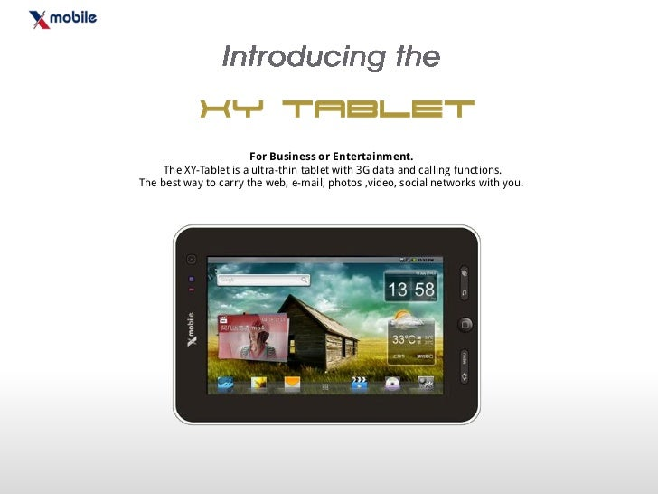 XY Tablet                       For Business or Entertainment.     The XY-Tablet is a ultra-thin tablet with 3G data and c...