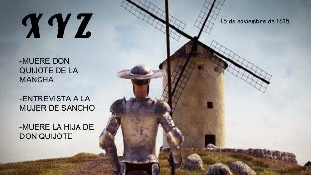 X Y Z -MUERE DON QUIJOTE DE LA MANCHA -ENTREVISTA A LA MUJER DE SANCHO -MUERE LA HIJA DE DON QUIJOTE 15 de noviembre de 16...