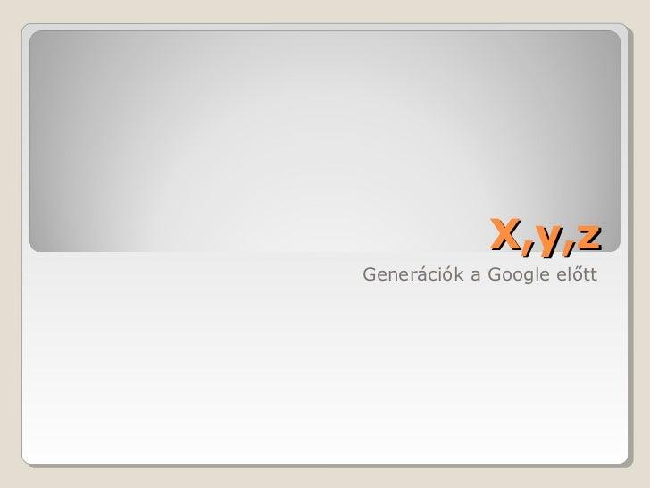 X,y,zGenerációk a Google előtt