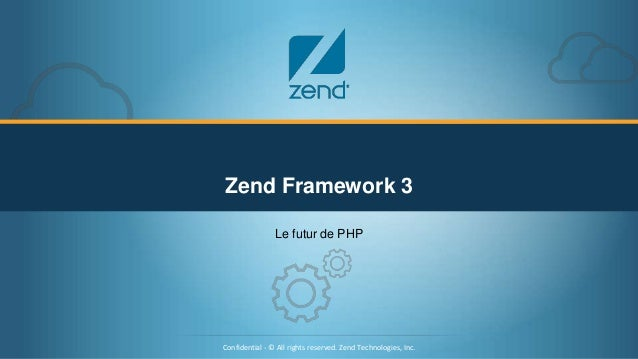 Confidential - © All rights reserved. Zend Technologies, Inc.1 Confidential - © All rights reserved. Zend Technologies, In...