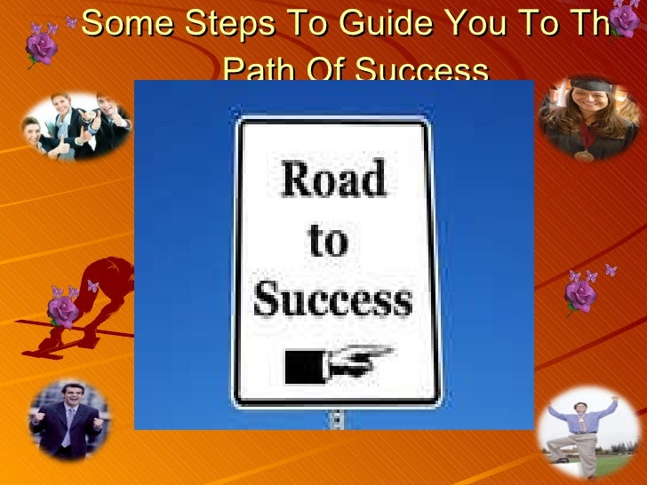 Some Steps To Guide You To The Path Of Success
