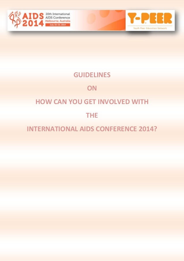 GUIDELINES ON HOW CAN YOU GET INVOLVED WITH THE INTERNATIONAL AIDS CONFERENCE 2014?