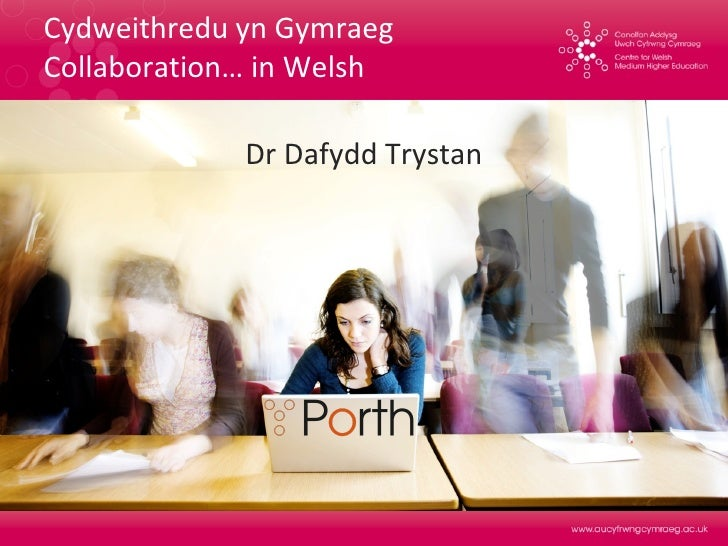 Cydweithredu yn Gymraeg Collaboration… in Welsh Dr Dafydd Trystan
