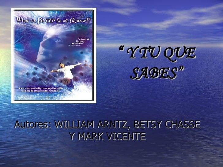 """""""  Y TU QUE SABES"""" Autores: WILLIAM ARNTZ, BETSY CHASSE Y MARK VICENTE"""