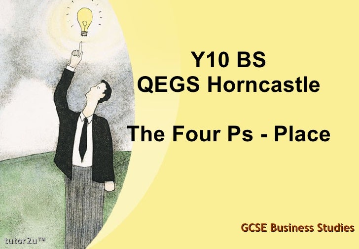 Y10 BS QEGS Horncastle The Four Ps - Place tutor2u ™ GCSE Business Studies