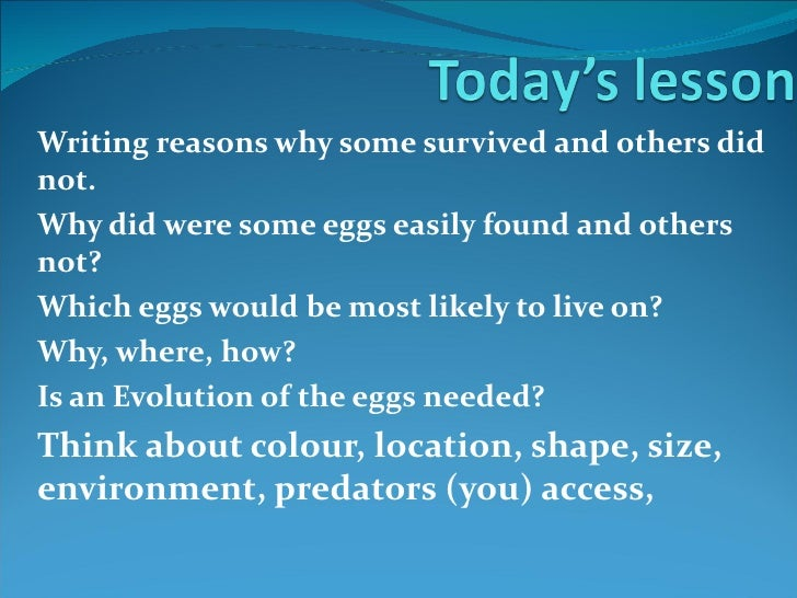Writing reasons why some survived and others didnot.Why did were some eggs easily found and othersnot?Which eggs would be ...
