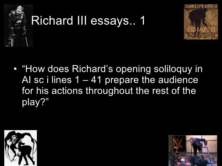 """Richard III essays.. 1 <ul><li>""""How does Richard's opening soliloquy in AI sc i lines 1 – 41 prepare the audience for his ..."""