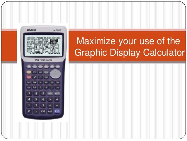 Maximize your use of the Graphic Display Calculator