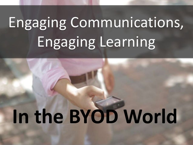 Engaging Communications, Engaging Learning  In the BYOD World