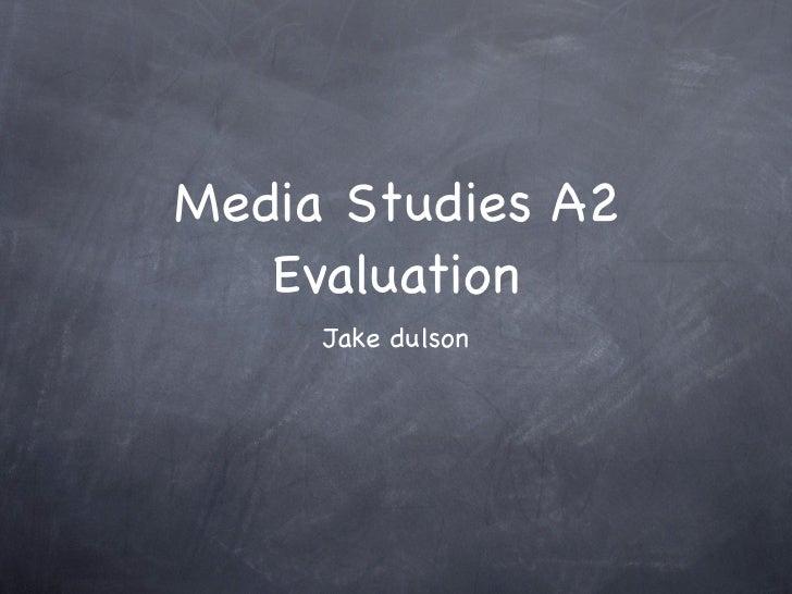 Media Studies A2   Evaluation     Jake dulson