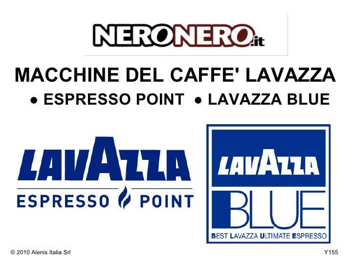 MACCHINE DEL CAFFE' LAVAZZA        ● ESPRESSO POINT ● LAVAZZA BLUE     © 2010 Alenis Italia Srl             Y155