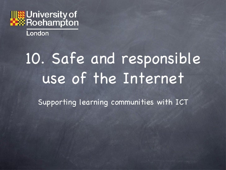 10. Safe and responsible use of the Internet <ul><li>Supporting learning communities with ICT </li></ul>