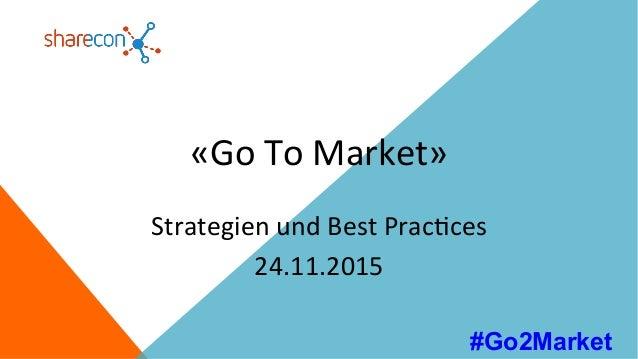 «GoToMarket» StrategienundBestPrac7ces 24.11.2015 #Go2Market