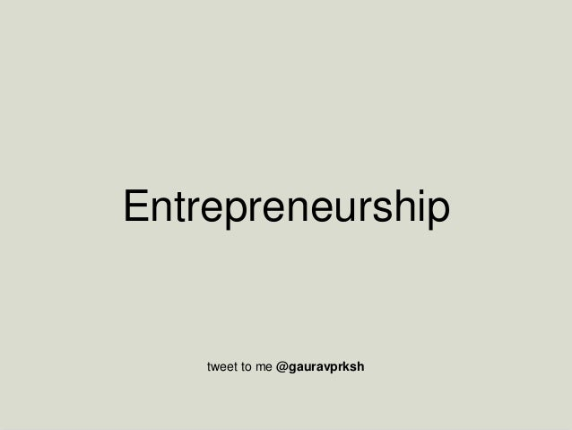 Entrepreneurship tweet to me @gauravprksh