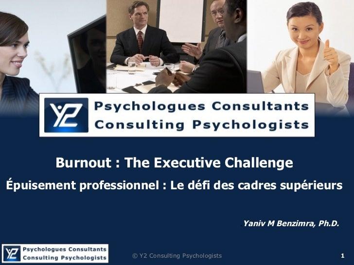 . Yaniv M Benzimra, Ph.D. Burnout :  The Executive Challenge Épuisement professionnel : Le défi des cadres  supérieurs ©  ...
