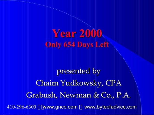 Year 2000Year 2000 Only 654 Days LeftOnly 654 Days Left presented bypresented by Chaim Yudkowsky, CPAChaim Yudkowsky, CPA ...