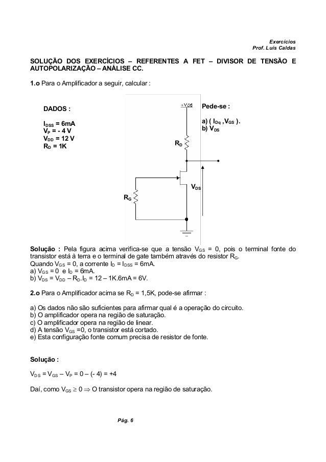 Exercícios Prof. Luís Caldas Pág. 6 SOLUÇÃO DOS EXERCÍCIOS – REFERENTES A FET – DIVISOR DE TENSÃO E AUTOPOLARIZAÇÃO – ANÁL...