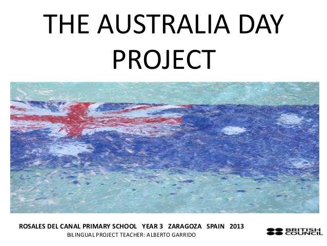 THE AUSTRALIA DAY           PROJECTROSALES DEL CANAL PRIMARY SCHOOL YEAR 3 ZARAGOZA SPAIN 2013            BILINGUAL PROJEC...