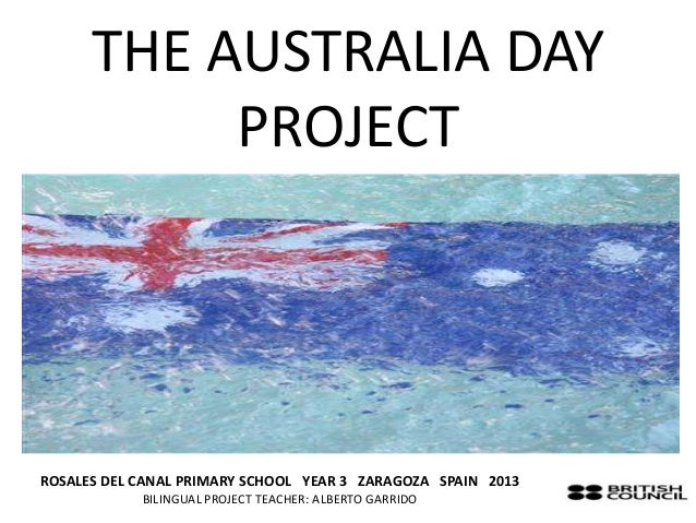 THE AUSTRALIA DAY           PROJECTROSALES DEL CANAL PRIMARY SCHOOL YEAR 3 ZARAGOZA SPAIN 2013            BILINGUAL PROJEC...