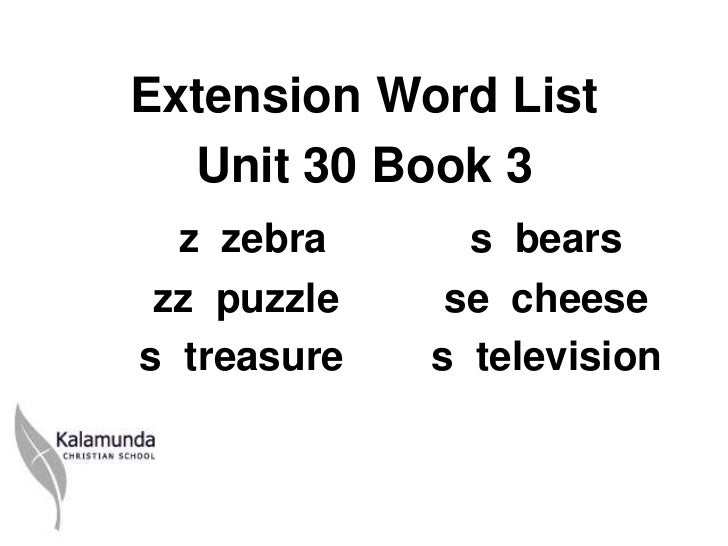 Extension Word List  Unit 30 Book 3  z zebra      s bears zz puzzle    se cheeses treasure   s television