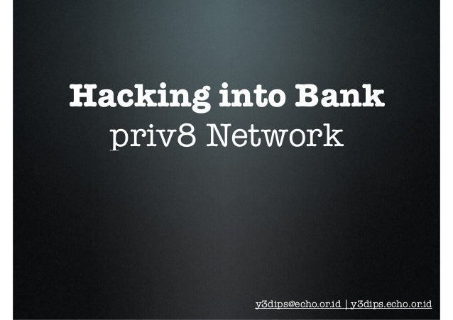 Hacking into Bank priv8 Network y3dips@echo.or.id | y3dips.echo.or.id
