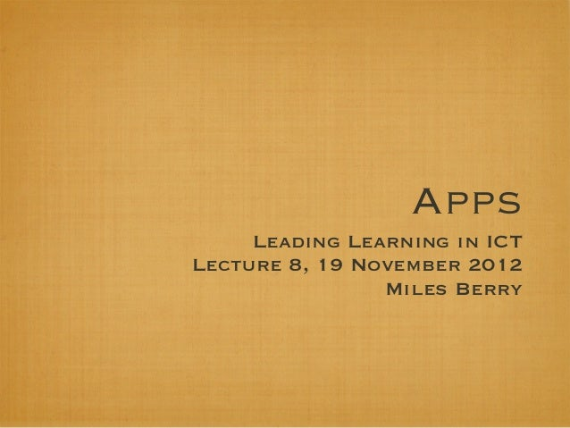 Apps     Leading Learning in ICTLecture 8, 19 November 2012                Miles Berry