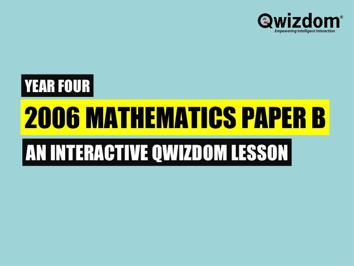 YEAR FOUR 2006 MATHEMATICS PAPER B AN INTERACTIVE QWIZDOM LESSON
