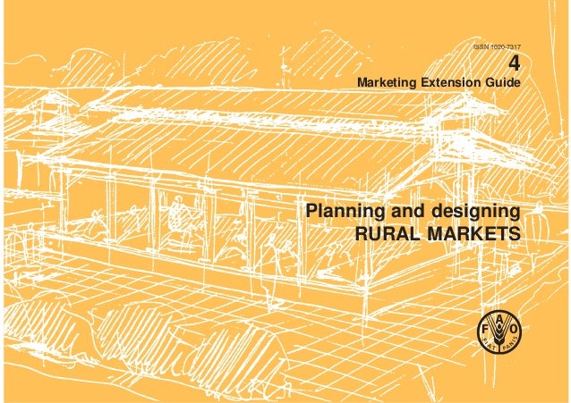 ISSN 1020-7317 4 Marketing Extension Guide Planning and designing RURAL MARKETS
