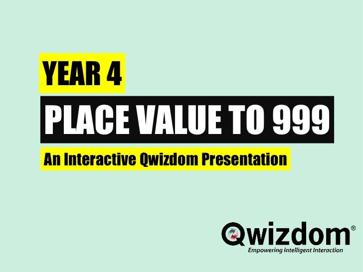 YEAR 4 PLACE VALUE TO 999 An Interactive Qwizdom Presentation